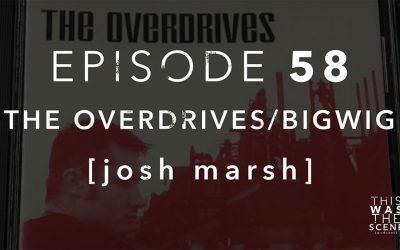 Episode 058 The Overdrives Bigwig Josh Marsh