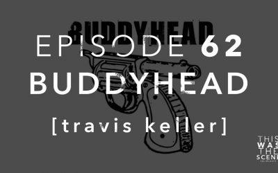 Episode 062 Buddyhead Travis Keller