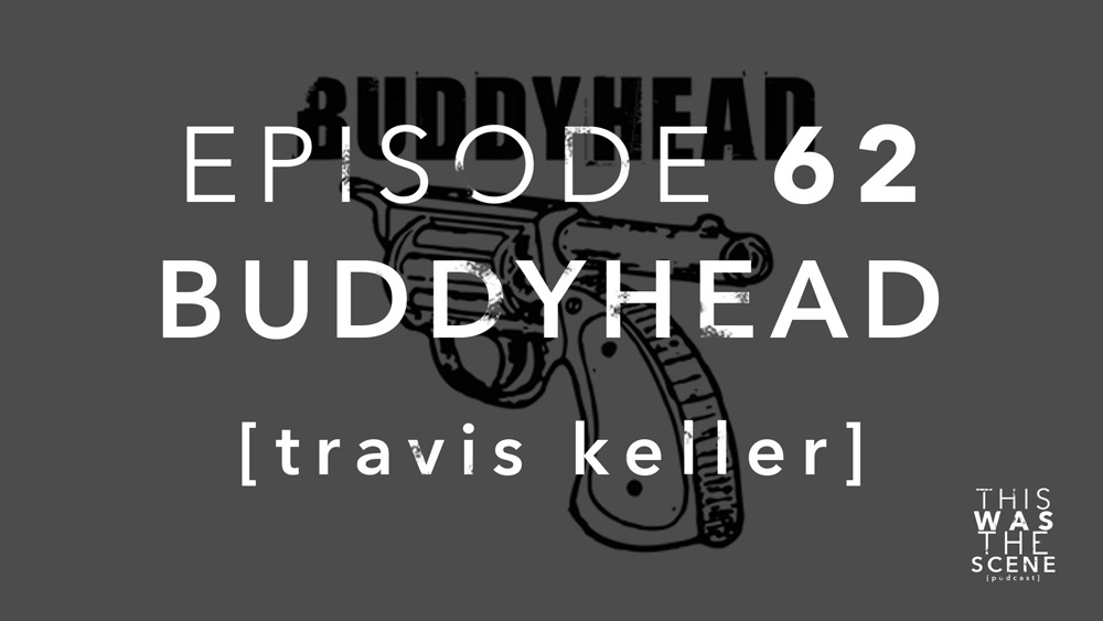 Episode 062 Buddyhead Travis Keller