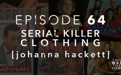 Episode 064 Serial Killer Clothing Johanna Hackett Interview