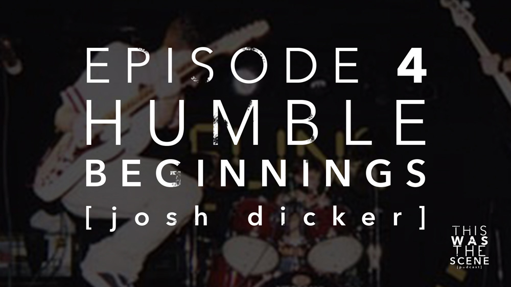 Episode 004 Humble Beginnings Josh Dicker Interview