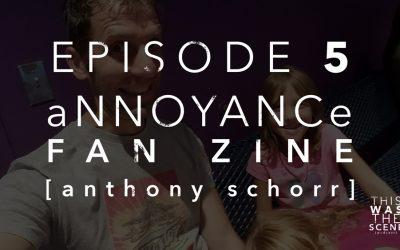 Episode 005 Annoyance Zine Anthony Schorr Interview