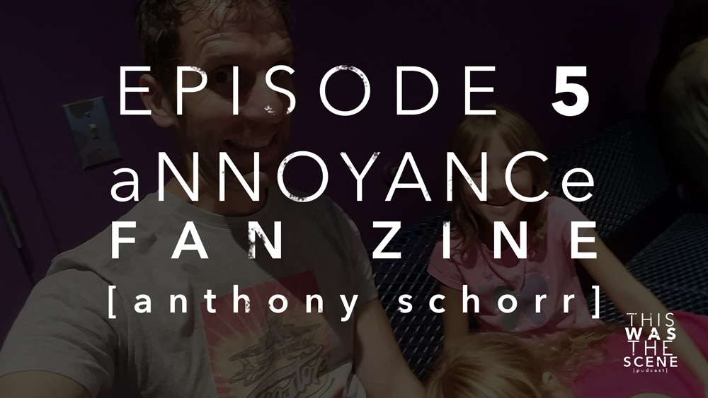 Episode 005 Annoyance Zine Anthony Schorr Interview