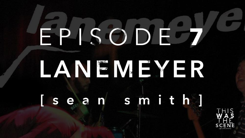 Episode 007 Lanemeyer Sean Smith Interview