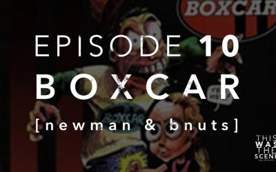 Episode 010 Boxcar Newman and Bnuts Interview