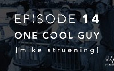 Episode 014 One Cool Guy Mike Struening Interview