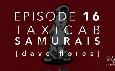 Episode 016 Taxicab Samurais Dave Flores Interview