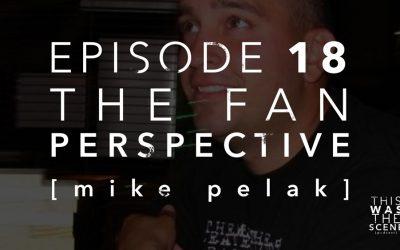 Episode 018 The Fan Perspective Mike Pelak Interview