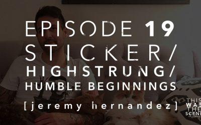 Episode 019 Sticker Highstrung Humble Beginnings Jeremy Hernandez
