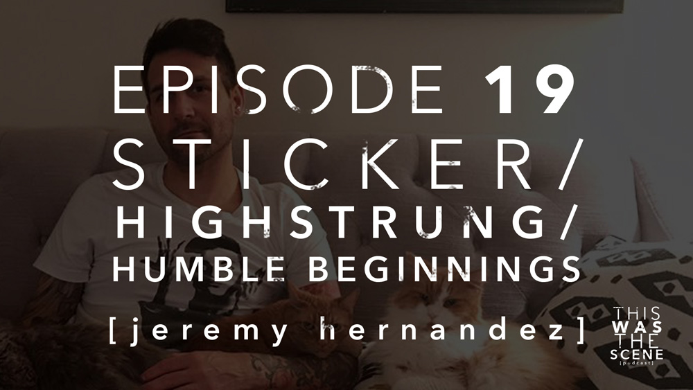 Episode 019 Sticker Highstrung Humble Beginnings Jeremy Hernandez