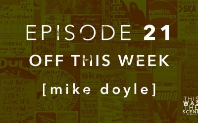 Episode 021 Off This Week Mike Doyle