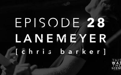 Episode 028 Lanemeyer Chris Barker Interview