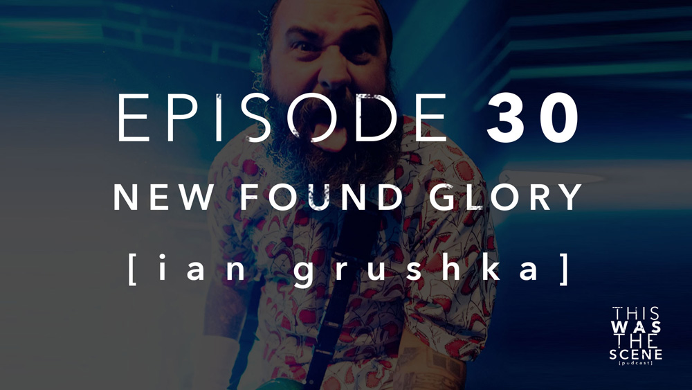 Episode 030 New Found Glory Ian Grushka Interview