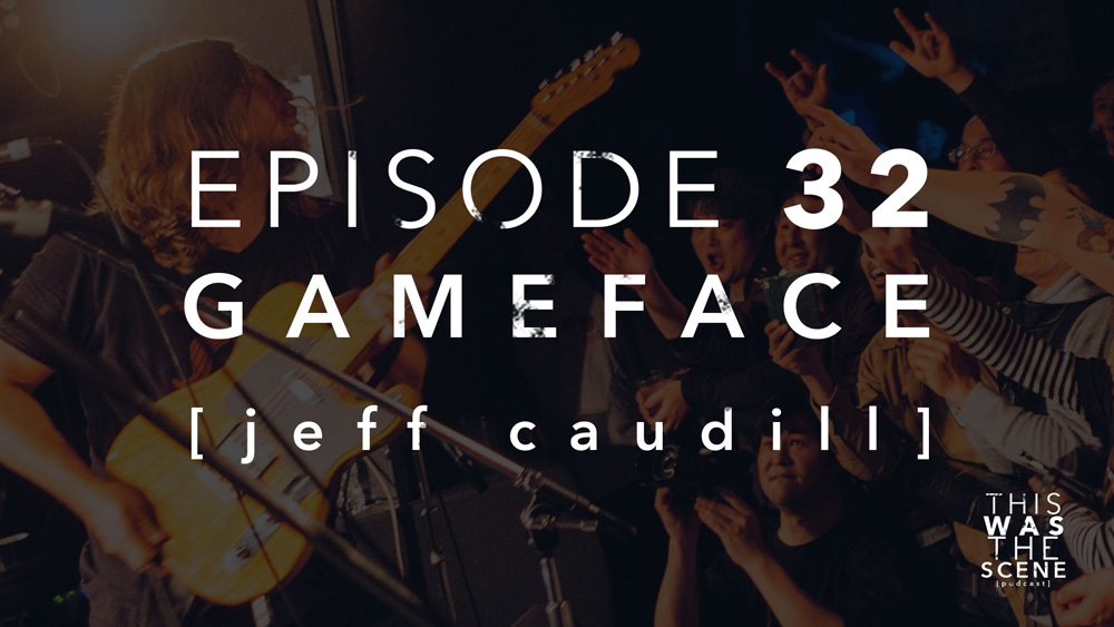 Episode 032 Gameface Jeff Caudill Interview