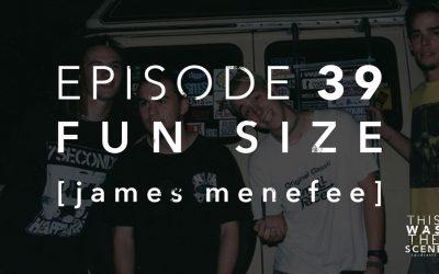 Episode 039 Fun Size James Menefee Interview