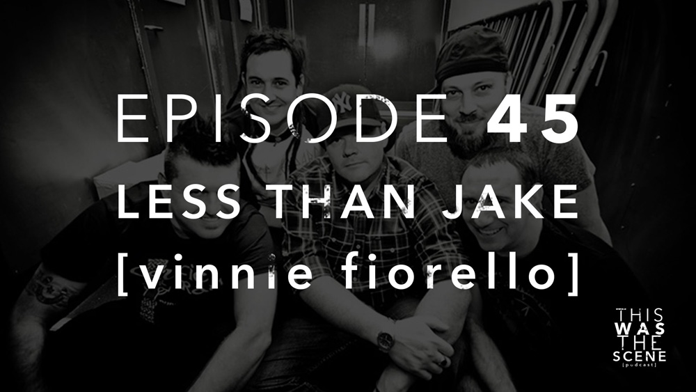 Episode 045 Less Than Jake Vinnie Fiorello Interview
