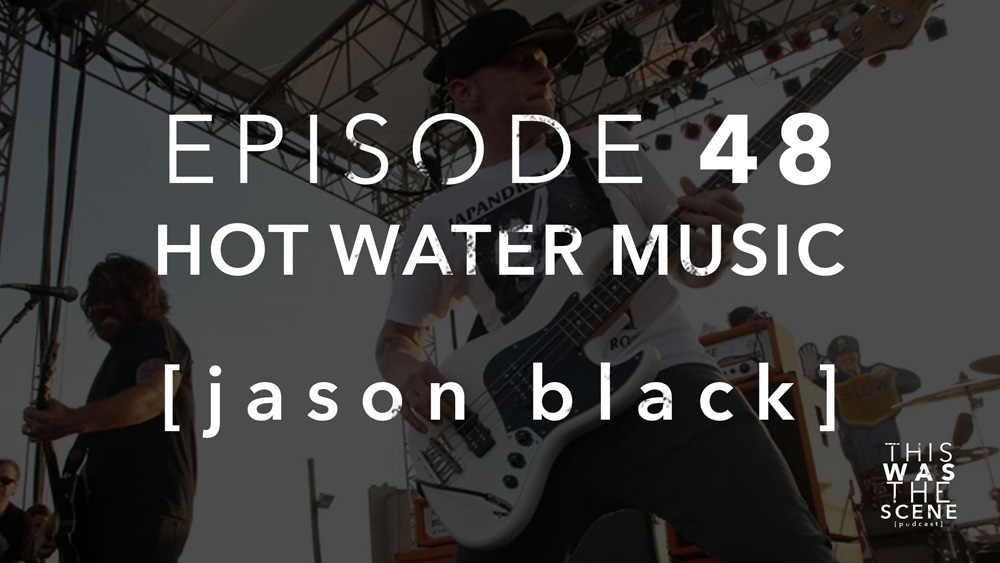 Episode 048 Hot Water Music Jason Black Interview