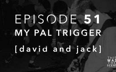 Episode 051 My Pal Trigger Interview