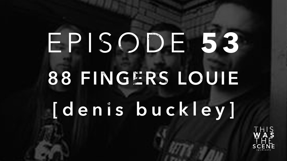 Episode 053 88 Fingers Louie Denis Buckley Interview