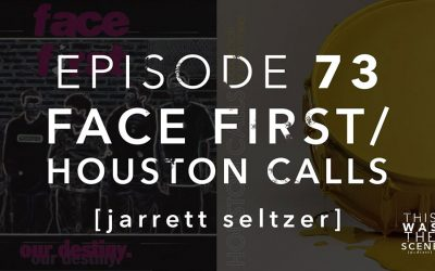 Episode 073 Face First Houston Calls Jarrett Seltzer