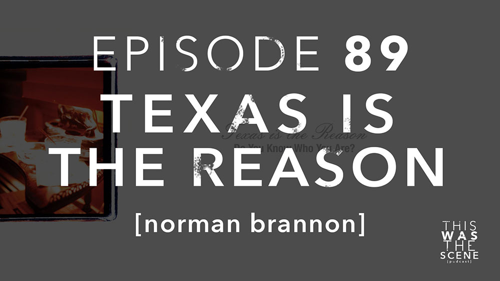 Episode 089 Texas Is The Reason Norman Brannon