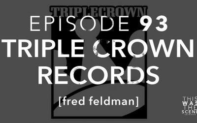 Episode 093 Triple Crown Records Fred Feldman