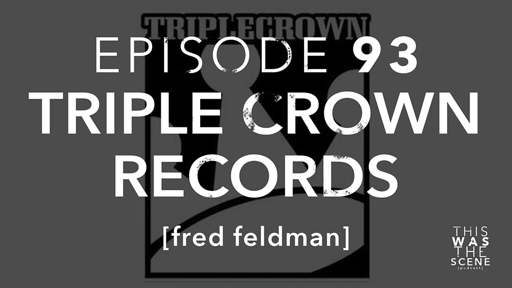 Episode 093 Triple Crown Records Fred Feldman