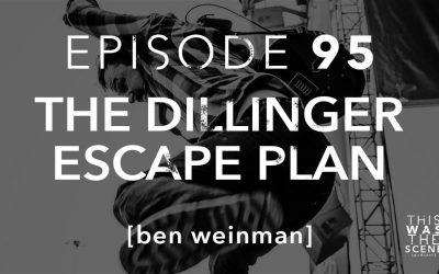 Episode 095 The Dillinger Escape Plan Ben Weinman