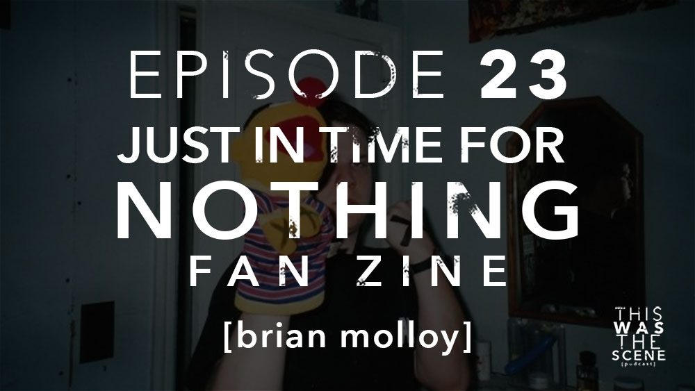 Episode 023 Just In Time For Nothing Zine Brian Molloy Interview