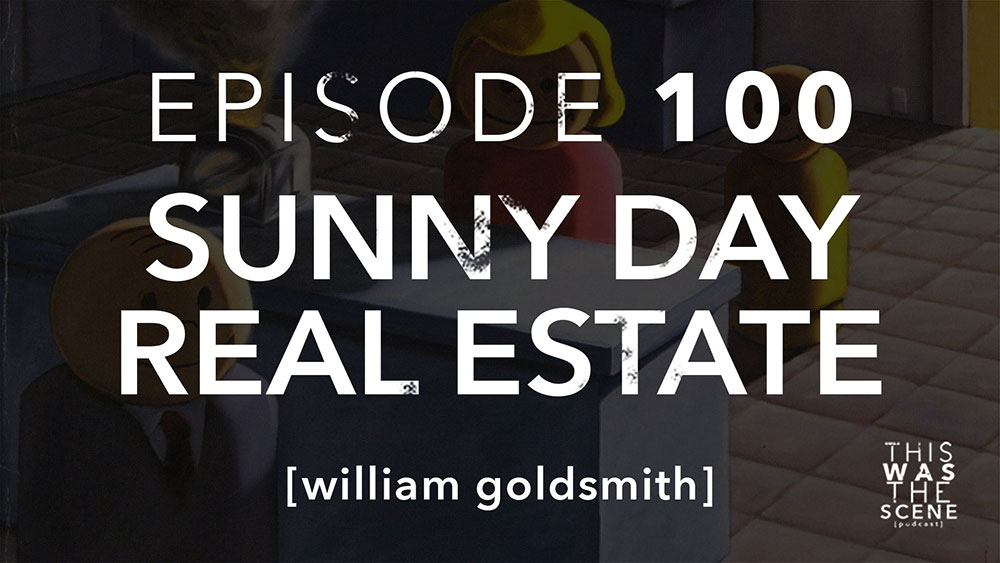 Episode 100 Sunny Day Real Estate William Goldsmith