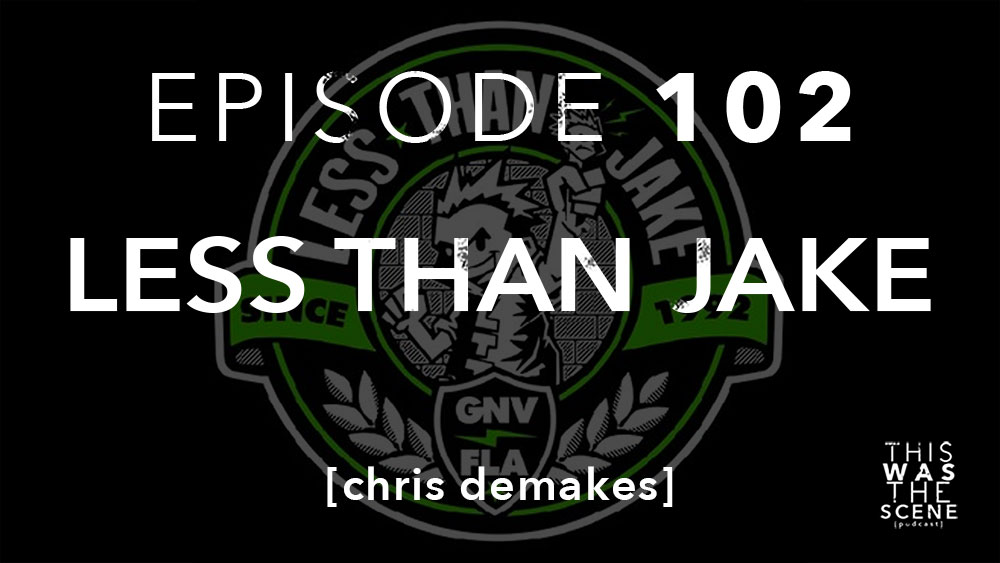Episode 102 Less Than Jake Chris DeMakes