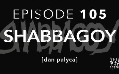 Episode 105 Shabbagoy Dan Palyca