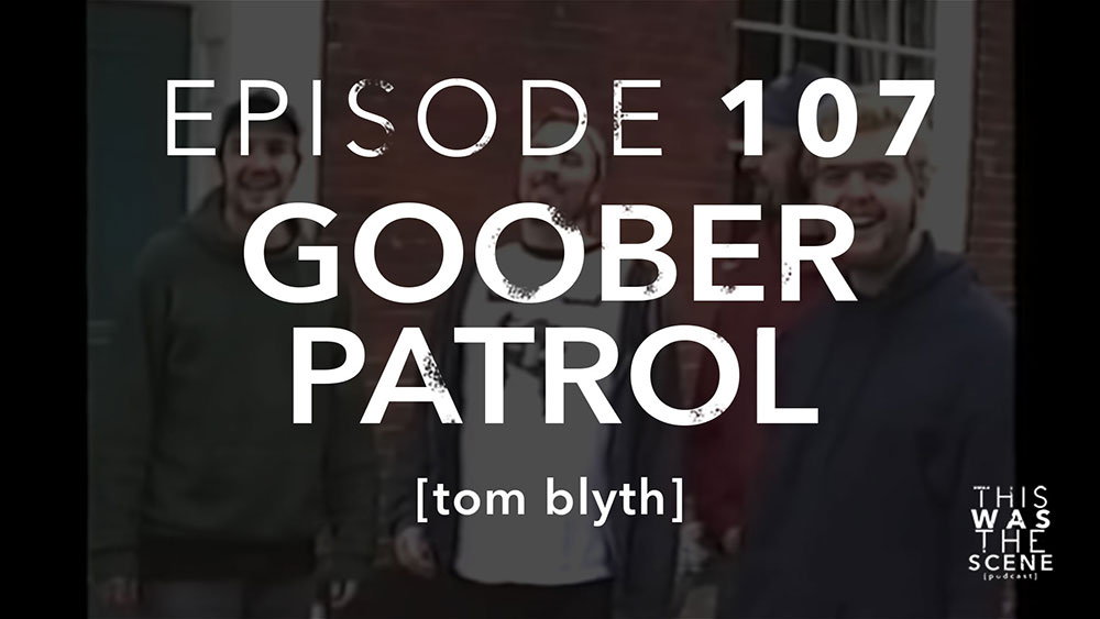 Episode 107 Goober Patrol Tom Blyth
