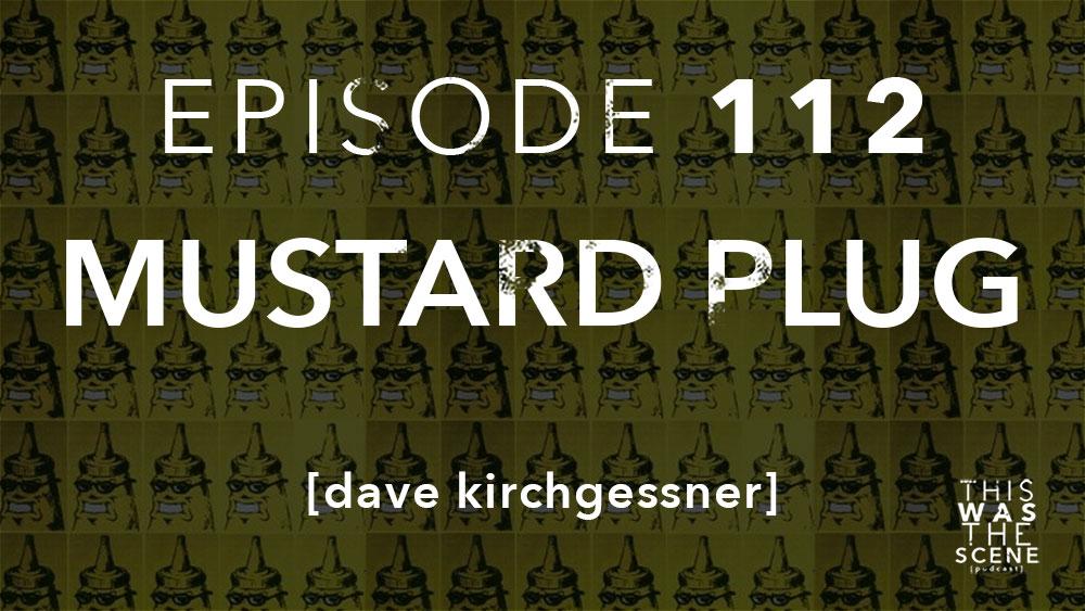 Episode 112 Mustard Plug Dave Kirchgessner