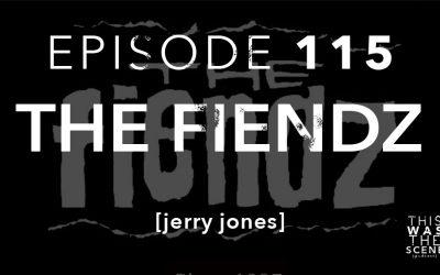 Episode 115 The Fiendz Jerry Jones