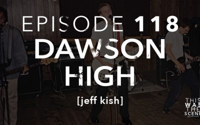 Episode 118 Dawson High Jeff Kish