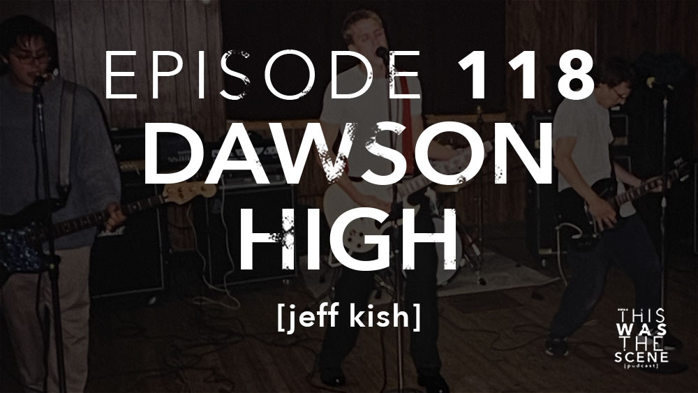 Episode 118 Dawson High Jeff Kish