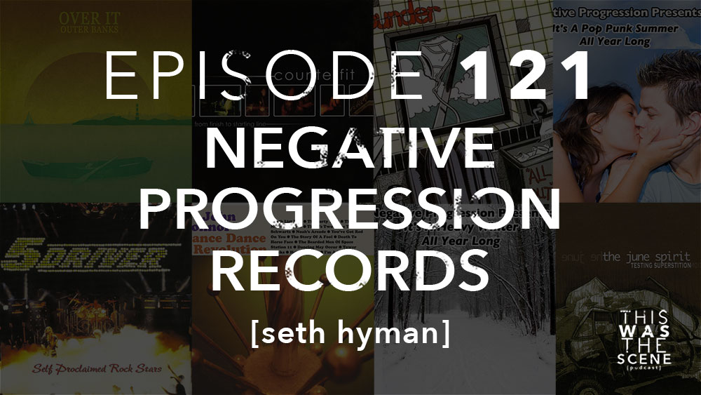 Episode 121 Negative Progression Records Seth Hyman