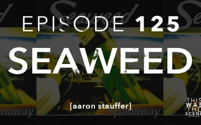 Episode 125 Seaweed Aaron Stauffer