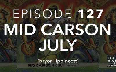 Episode 127 Mid Carson July Bryon Lippincott