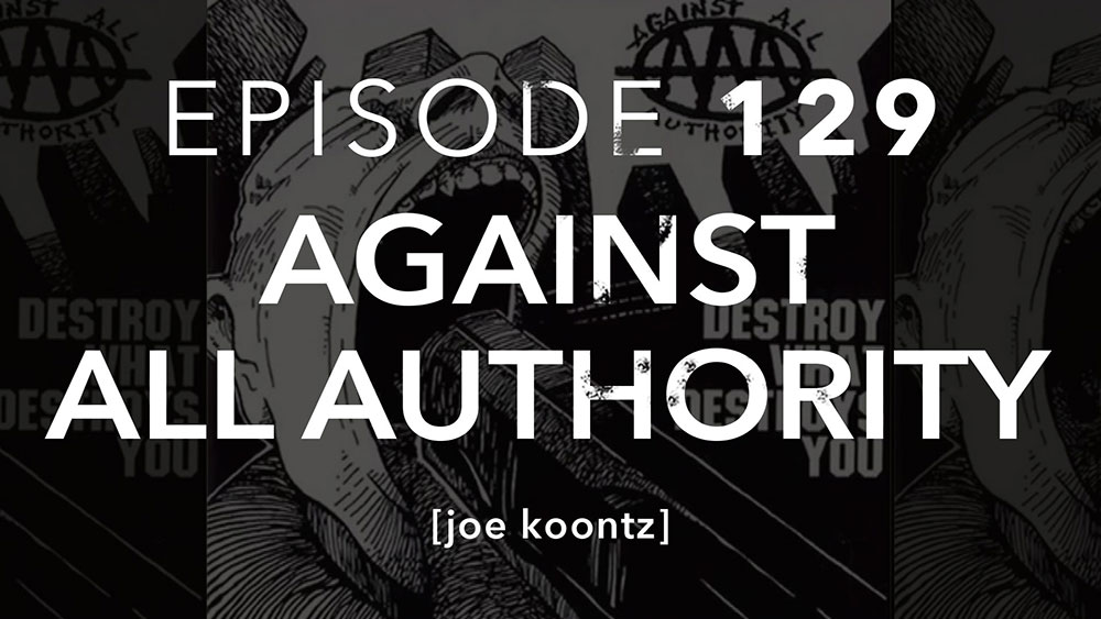 Episode 129 Against All Authority Joe Koontz