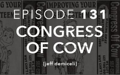 Episode 131 Congress of Cow Jeff Demiceli