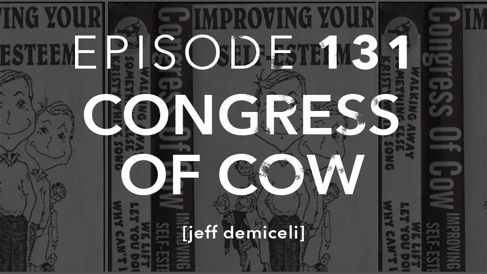 Episode 131 Congress of Cow Jeff Demiceli
