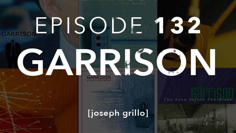Episode 132 Garrison Joseph Grillo