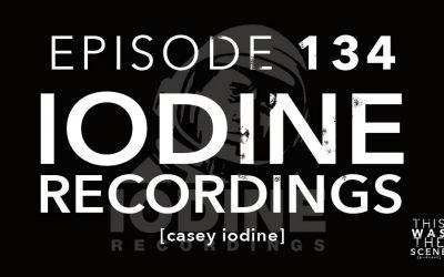 Episode 134 Iodine Recordings Casey Iodine