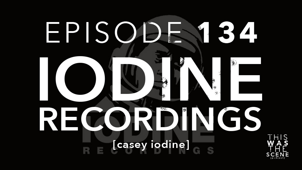 Episode 134 Iodine Recordings Casey Iodine