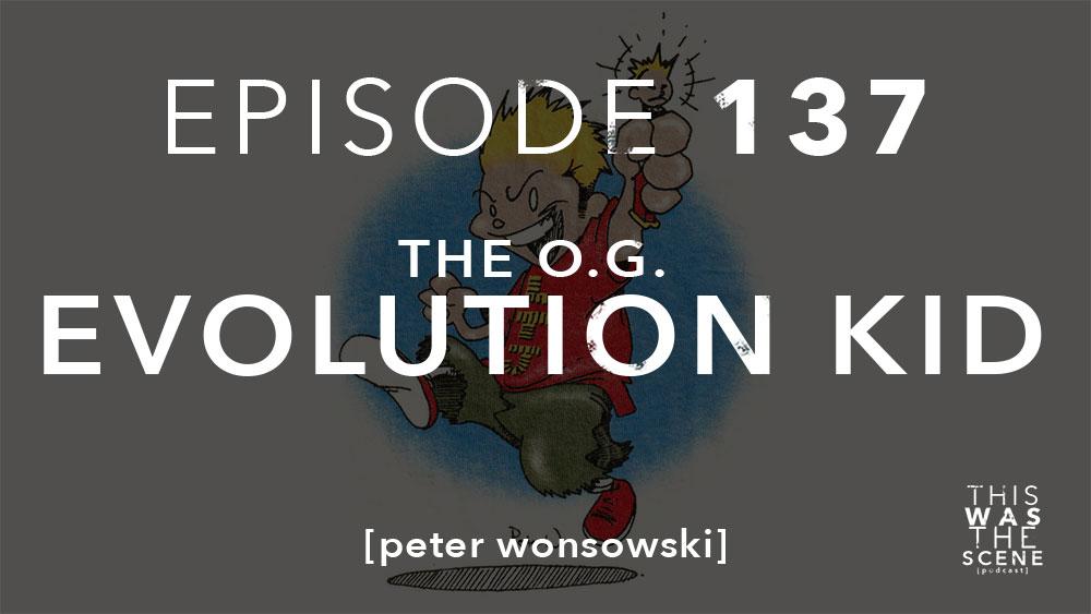 Episode 137 Evolution Kid peter wonsowski