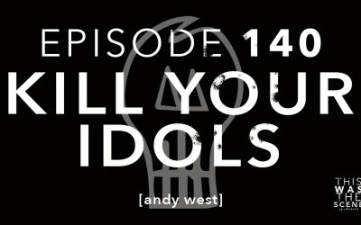 Episode 140 Kill Your Idols Andy West