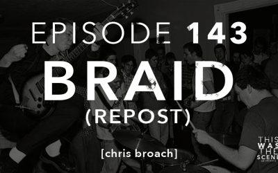 Episode 143 Braid Chris Broach REPOST