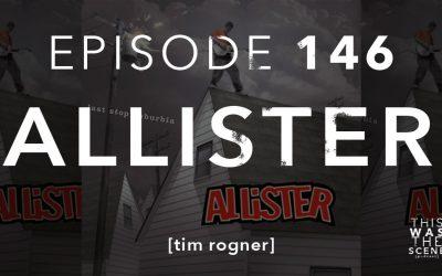 Episode 146 Allister Tim Rogner